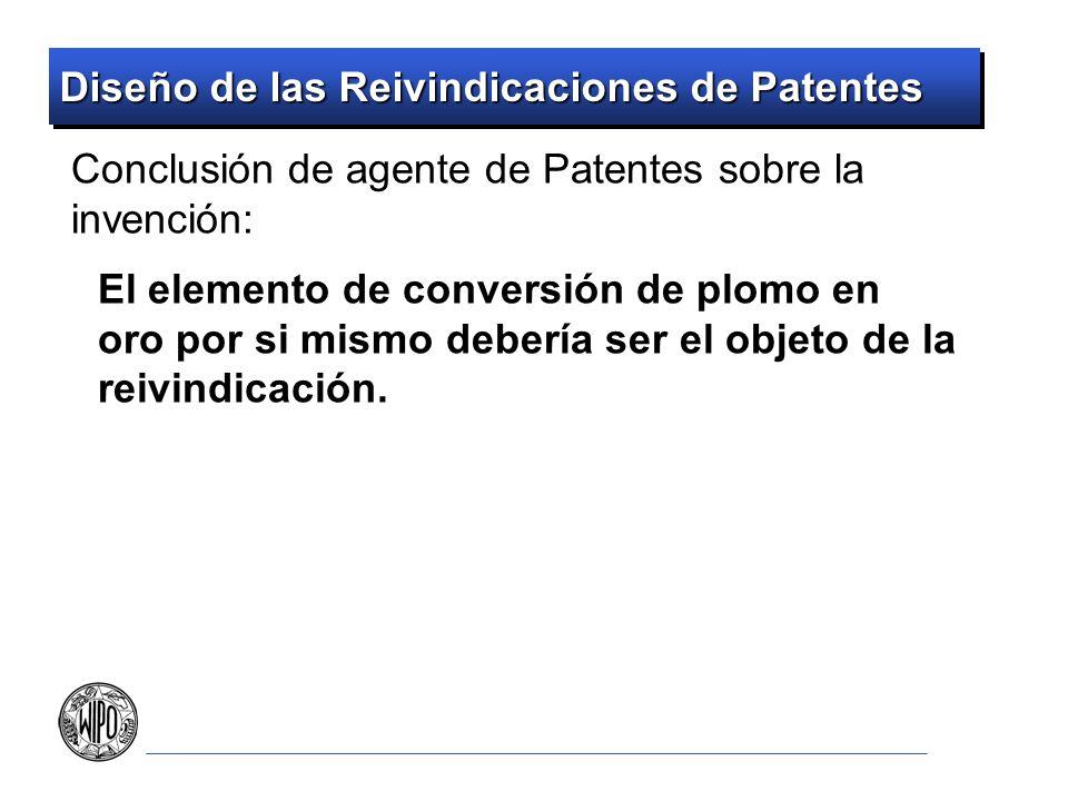 Diseño de las Reivindicaciones de Patentes Conclusión de agente de Patentes sobre la invención: El elemento de conversión de plomo en oro por si mismo