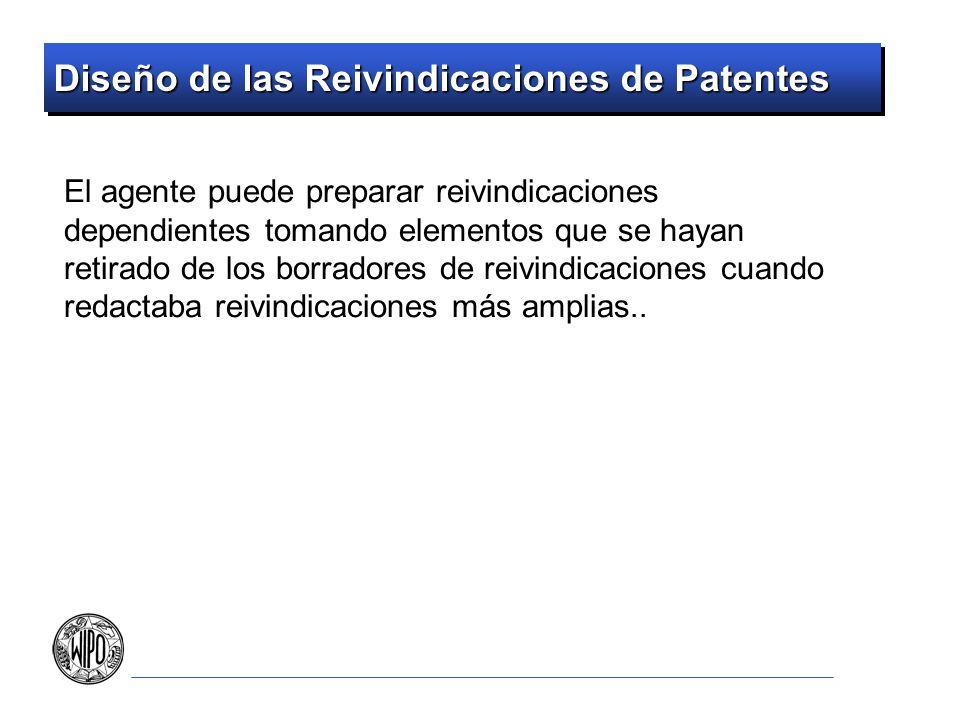 Diseño de las Reivindicaciones de Patentes El agente puede preparar reivindicaciones dependientes tomando elementos que se hayan retirado de los borra