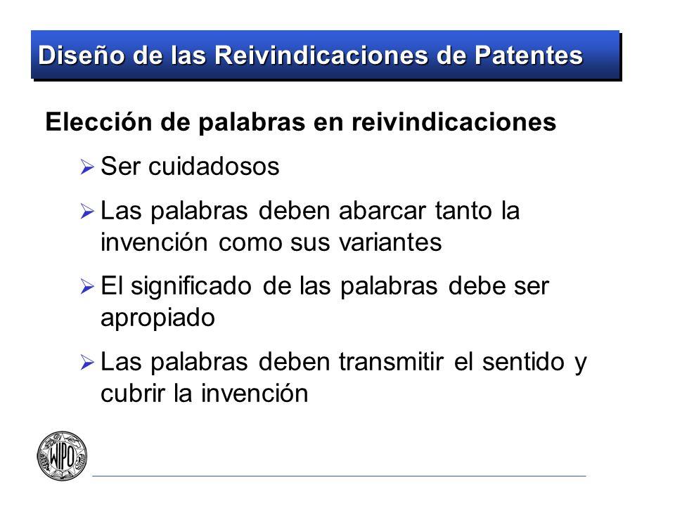 Diseño de las Reivindicaciones de Patentes Elección de palabras en reivindicaciones Ser cuidadosos Las palabras deben abarcar tanto la invención como