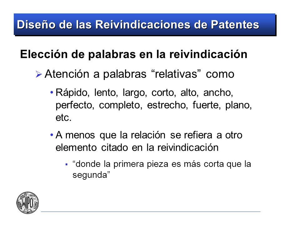 Diseño de las Reivindicaciones de Patentes Elección de palabras en la reivindicación Atención a palabras relativas como Rápido, lento, largo, corto, a