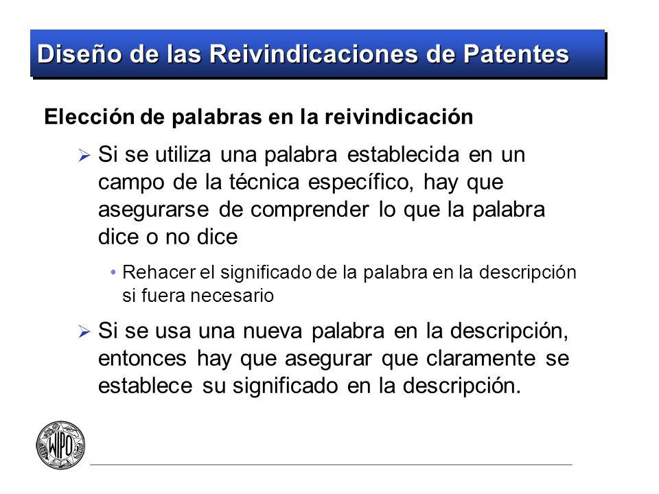 Diseño de las Reivindicaciones de Patentes Elección de palabras en la reivindicación Si se utiliza una palabra establecida en un campo de la técnica e