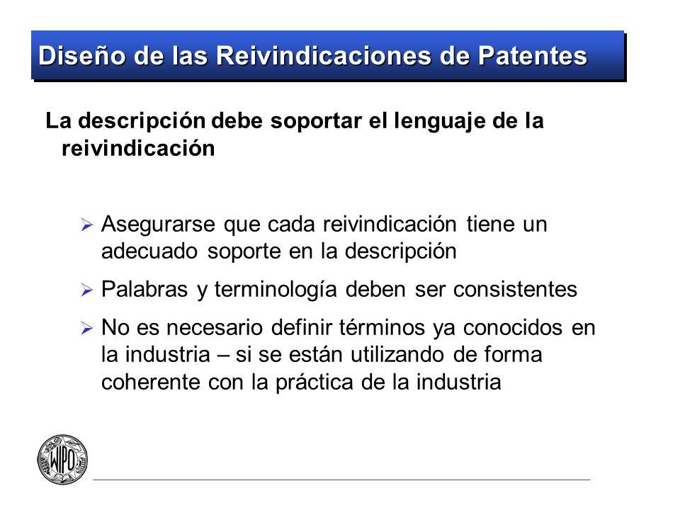 Diseño de las Reivindicaciones de Patentes La descripción debe soportar el lenguaje de la reivindicación Asegurarse que cada reivindicación tiene un a