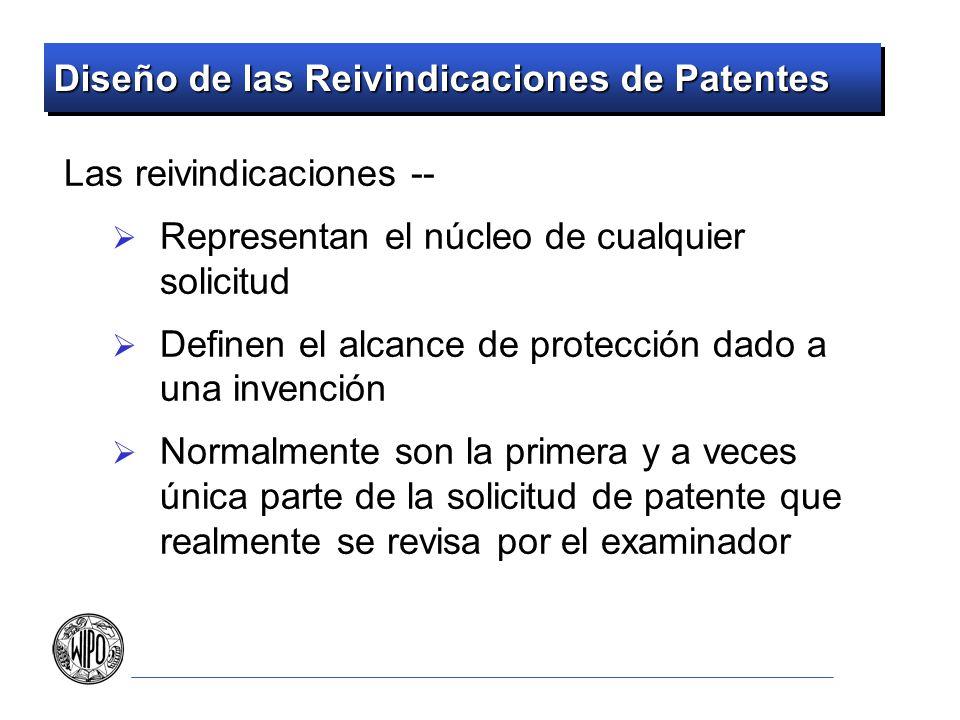 Diseño de las Reivindicaciones de Patentes Las reivindicaciones -- Representan el núcleo de cualquier solicitud Definen el alcance de protección dado