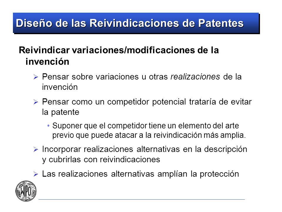 Diseño de las Reivindicaciones de Patentes Reivindicar variaciones/modificaciones de la invención Pensar sobre variaciones u otras realizaciones de la
