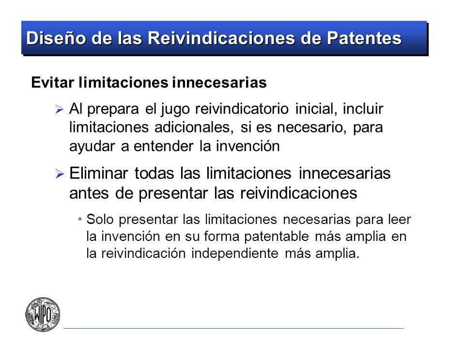 Diseño de las Reivindicaciones de Patentes Evitar limitaciones innecesarias Al prepara el jugo reivindicatorio inicial, incluir limitaciones adicional