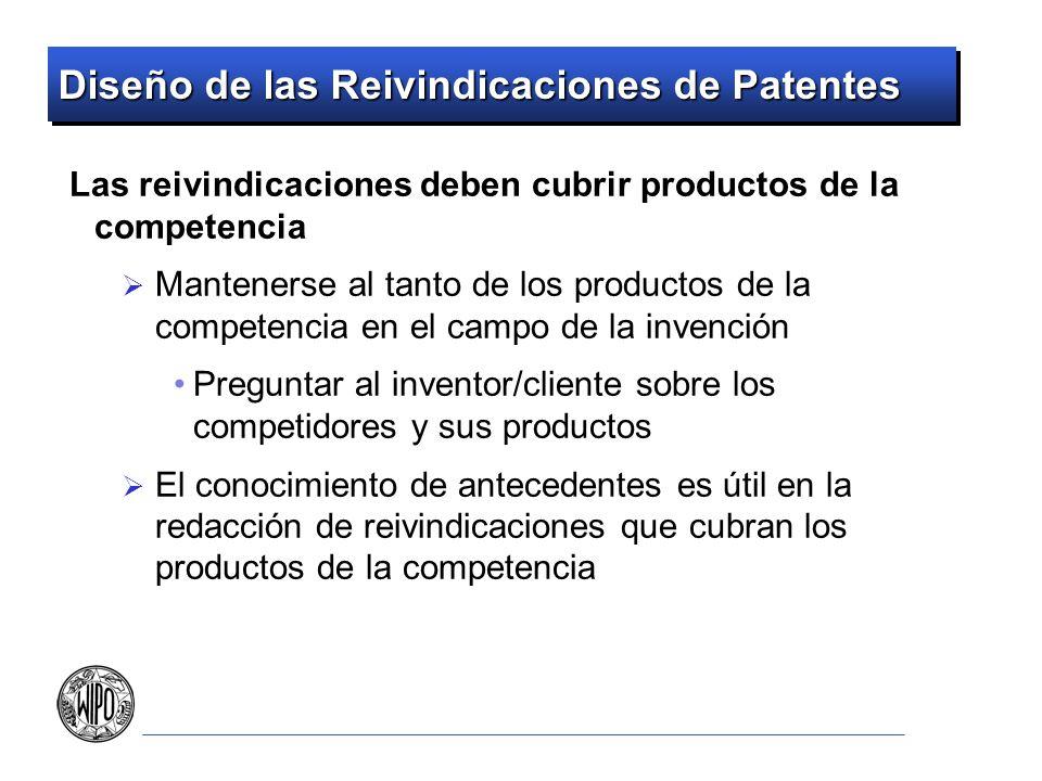 Diseño de las Reivindicaciones de Patentes Las reivindicaciones deben cubrir productos de la competencia Mantenerse al tanto de los productos de la co