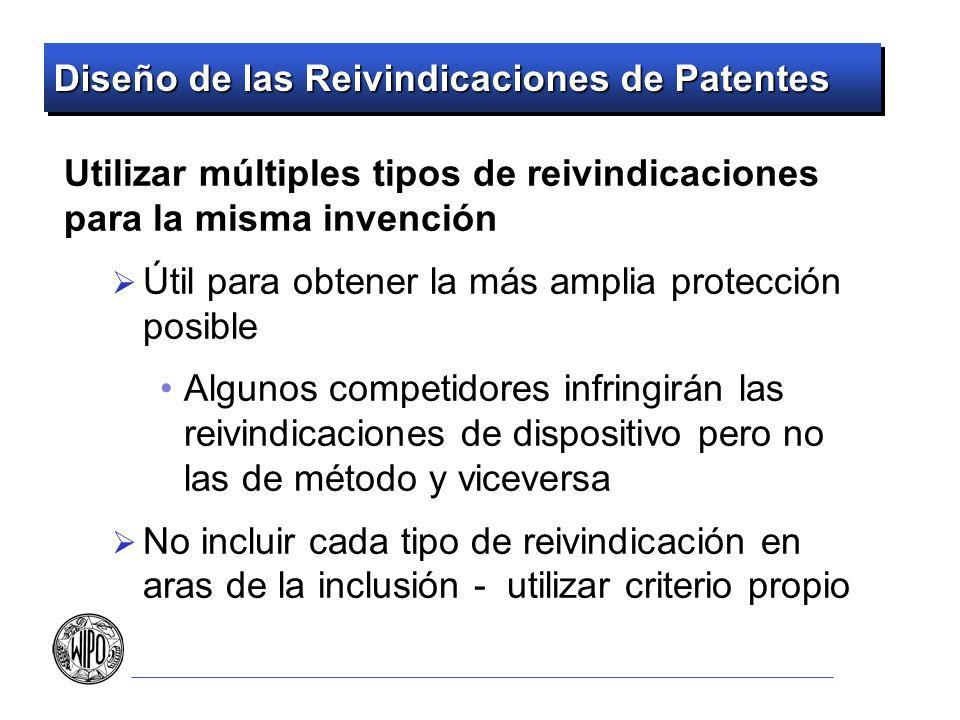Diseño de las Reivindicaciones de Patentes Utilizar múltiples tipos de reivindicaciones para la misma invención Útil para obtener la más amplia protec