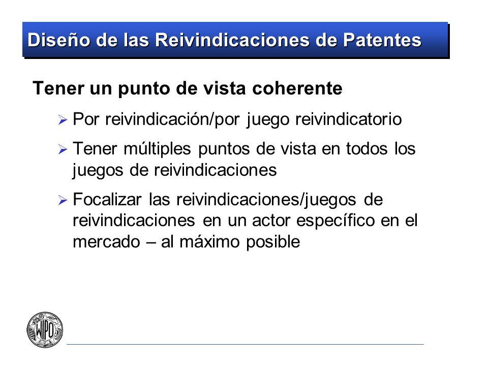 Diseño de las Reivindicaciones de Patentes Tener un punto de vista coherente Por reivindicación/por juego reivindicatorio Tener múltiples puntos de vi
