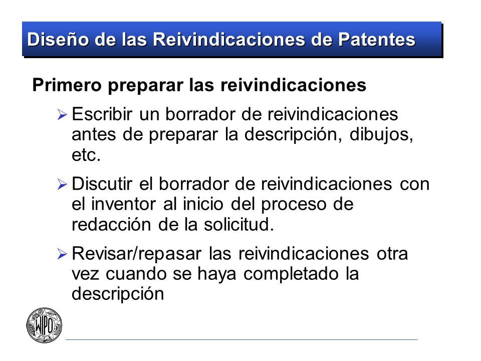 Diseño de las Reivindicaciones de Patentes Incluir reivindicaciones de alcance amplio y restringido Incluir reivindicaciones de alcance variable Considerar juegos reivindicatorios de alcance variable No sólo una reivindicación independiente seguida de reivindicaciones dependientes restringidas