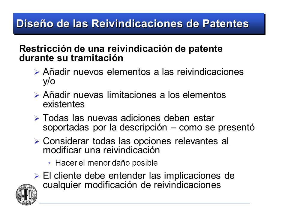 Diseño de las Reivindicaciones de Patentes Restricción de una reivindicación de patente durante su tramitación Añadir nuevos elementos a las reivindic