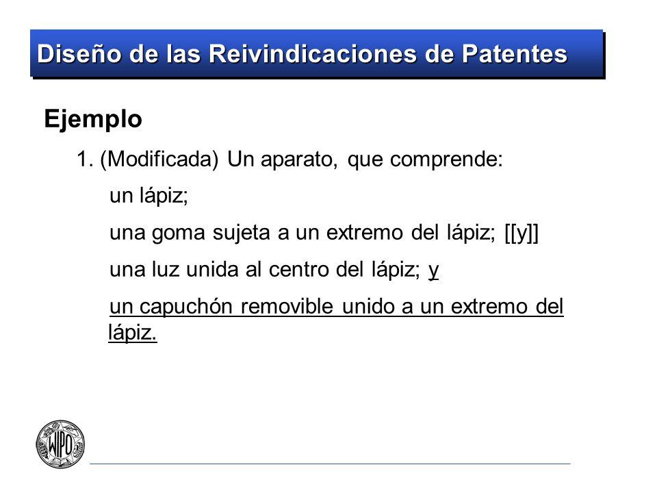 Diseño de las Reivindicaciones de Patentes Ejemplo 1. (Modificada) Un aparato, que comprende: un lápiz; una goma sujeta a un extremo del lápiz; [[y]]