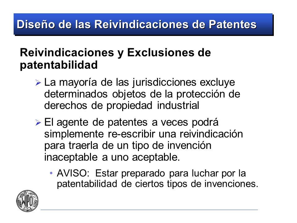 Diseño de las Reivindicaciones de Patentes Reivindicaciones y Exclusiones de patentabilidad La mayoría de las jurisdicciones excluye determinados obje