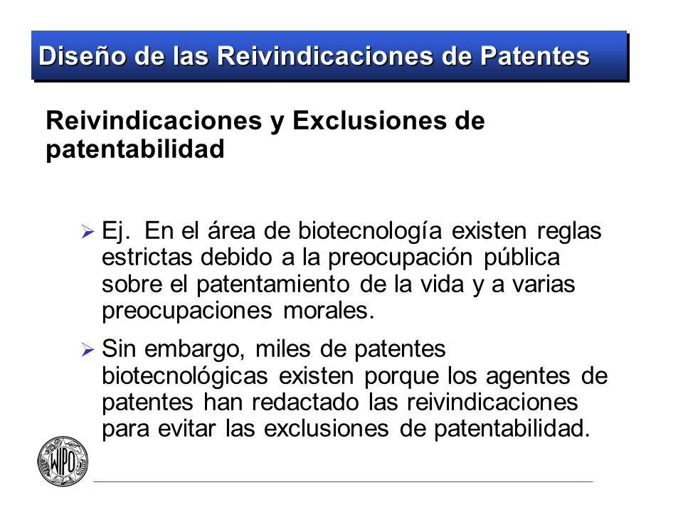 Diseño de las Reivindicaciones de Patentes Reivindicaciones y Exclusiones de patentabilidad Ej. En el área de biotecnología existen reglas estrictas d