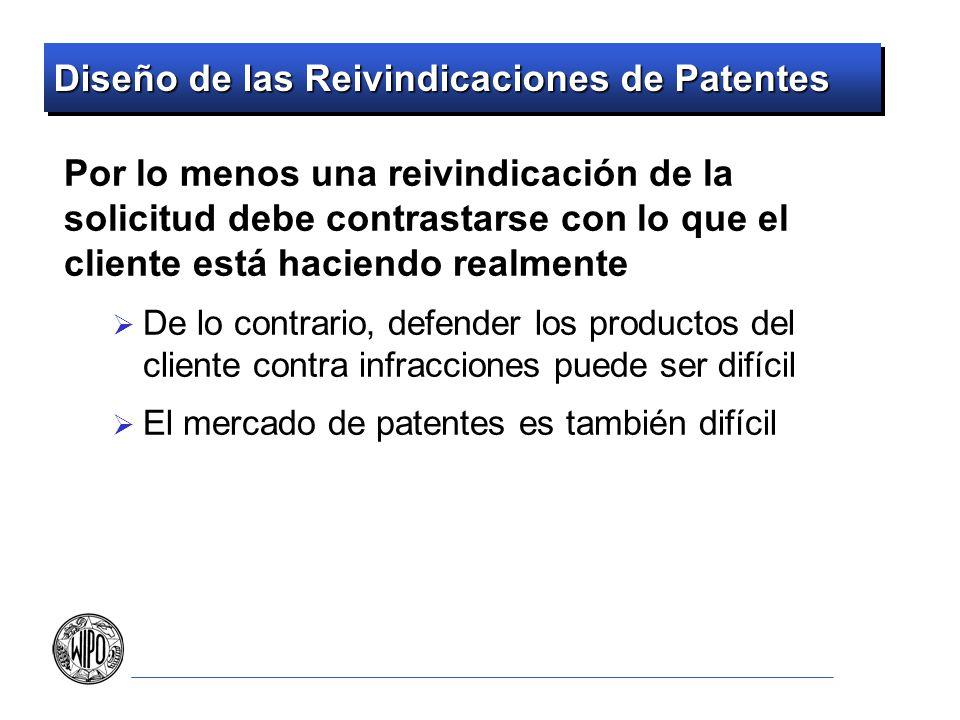 Diseño de las Reivindicaciones de Patentes Por lo menos una reivindicación de la solicitud debe contrastarse con lo que el cliente está haciendo realm