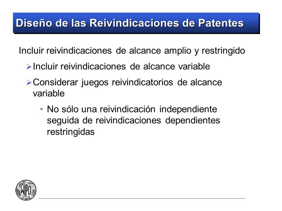 Diseño de las Reivindicaciones de Patentes Utilizar múltiples tipos de reivindicaciones para la misma invención Útil para obtener la más amplia protección posible Algunos competidores infringirán las reivindicaciones de dispositivo pero no las de método y viceversa No incluir cada tipo de reivindicación en aras de la inclusión - utilizar criterio propio
