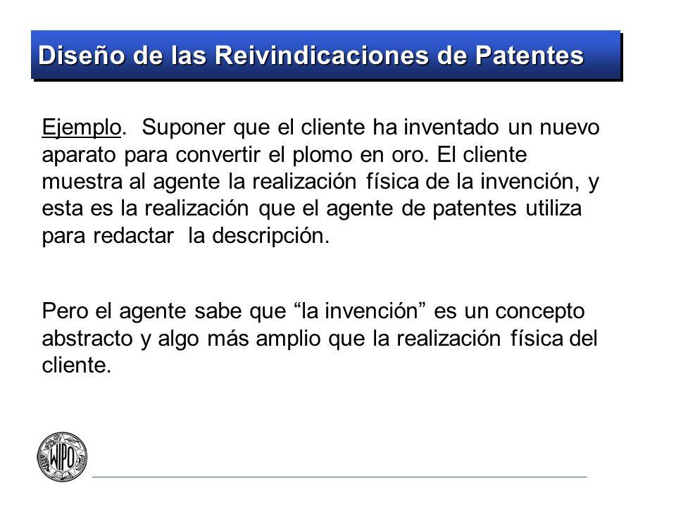 Diseño de las Reivindicaciones de Patentes Ejemplo. Suponer que el cliente ha inventado un nuevo aparato para convertir el plomo en oro. El cliente mu