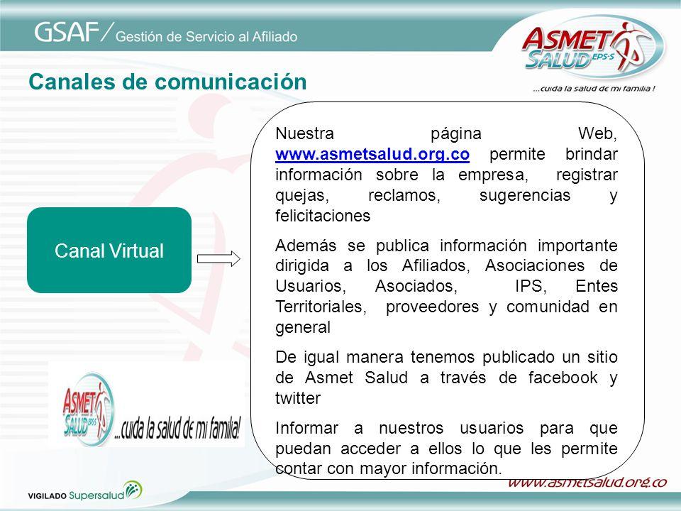 Canal Virtual Nuestra página Web, www.asmetsalud.org.co permite brindar información sobre la empresa, registrar quejas, reclamos, sugerencias y felici