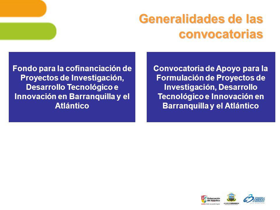 Generalidades de las convocatorias Fondo para la cofinanciación de Proyectos de Investigación, Desarrollo Tecnológico e Innovación en Barranquilla y el Atlántico Convocatoria de Apoyo para la Formulación de Proyectos de Investigación, Desarrollo Tecnológico e Innovación en Barranquilla y el Atlántico