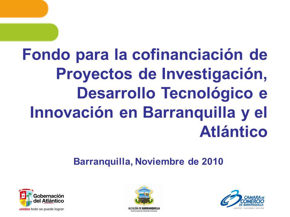 Fondo para la cofinanciación de Proyectos de Investigación, Desarrollo Tecnológico e Innovación en Barranquilla y el Atlántico Barranquilla, Noviembre de 2010