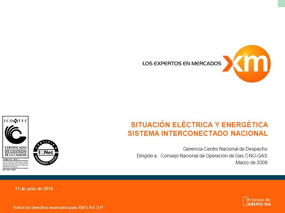 Todos los derechos reservados para XM S.A E.S.P. 11 de junio de 2014 SITUACIÓN ELÉCTRICA Y ENERGÉTICA SISTEMA INTERCONECTADO NACIONAL Gerencia Centro