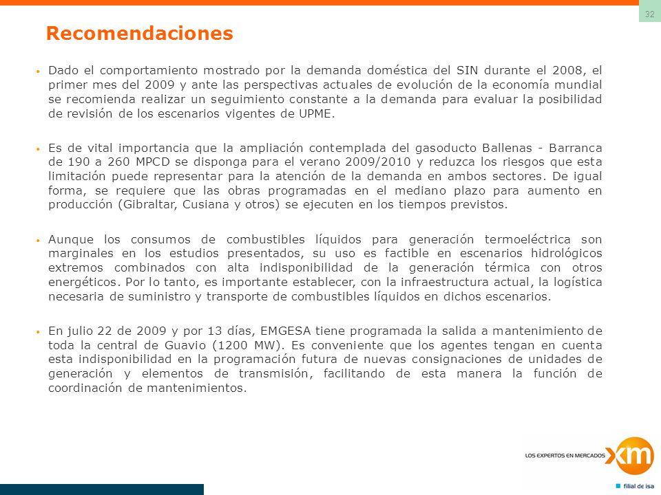 32 Recomendaciones Dado el comportamiento mostrado por la demanda doméstica del SIN durante el 2008, el primer mes del 2009 y ante las perspectivas ac