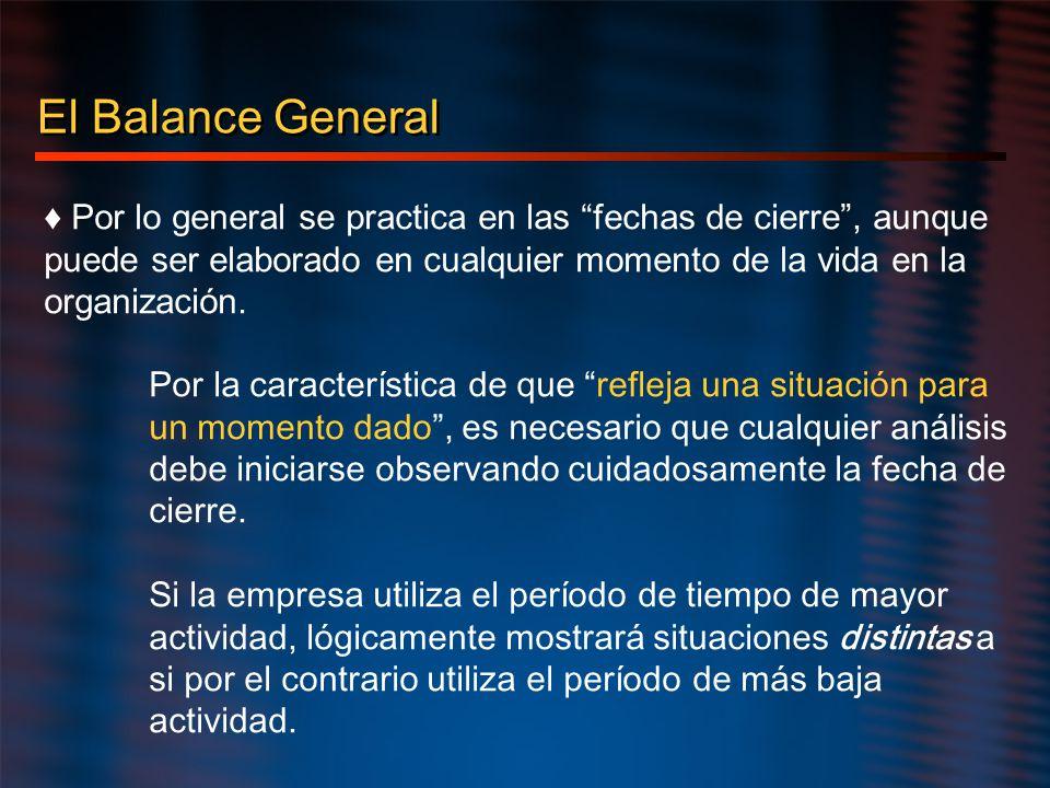 El Balance General Por lo general se practica en las fechas de cierre, aunque puede ser elaborado en cualquier momento de la vida en la organización.