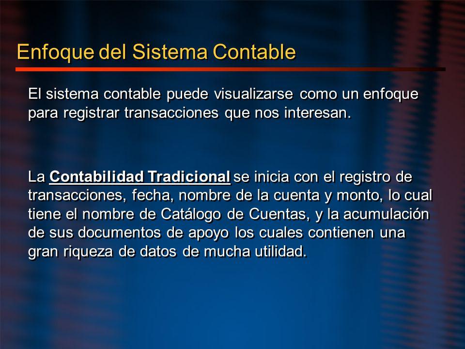Enfoque del Sistema Contable El sistema contable puede visualizarse como un enfoque para registrar transacciones que nos interesan. La Contabilidad Tr