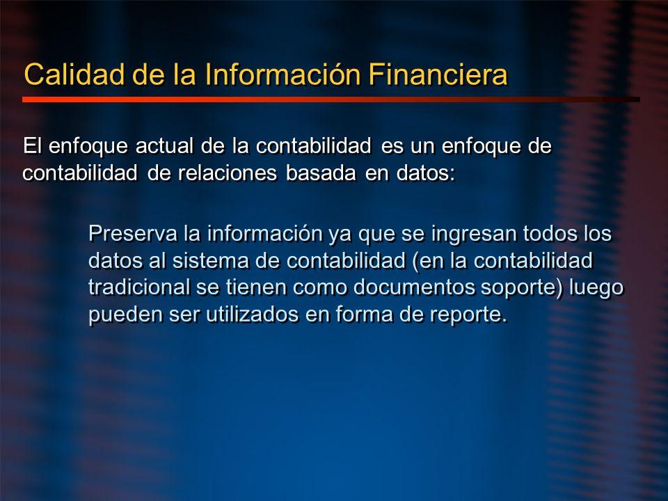 Calidad de la Información Financiera El enfoque actual de la contabilidad es un enfoque de contabilidad de relaciones basada en datos: Preserva la inf