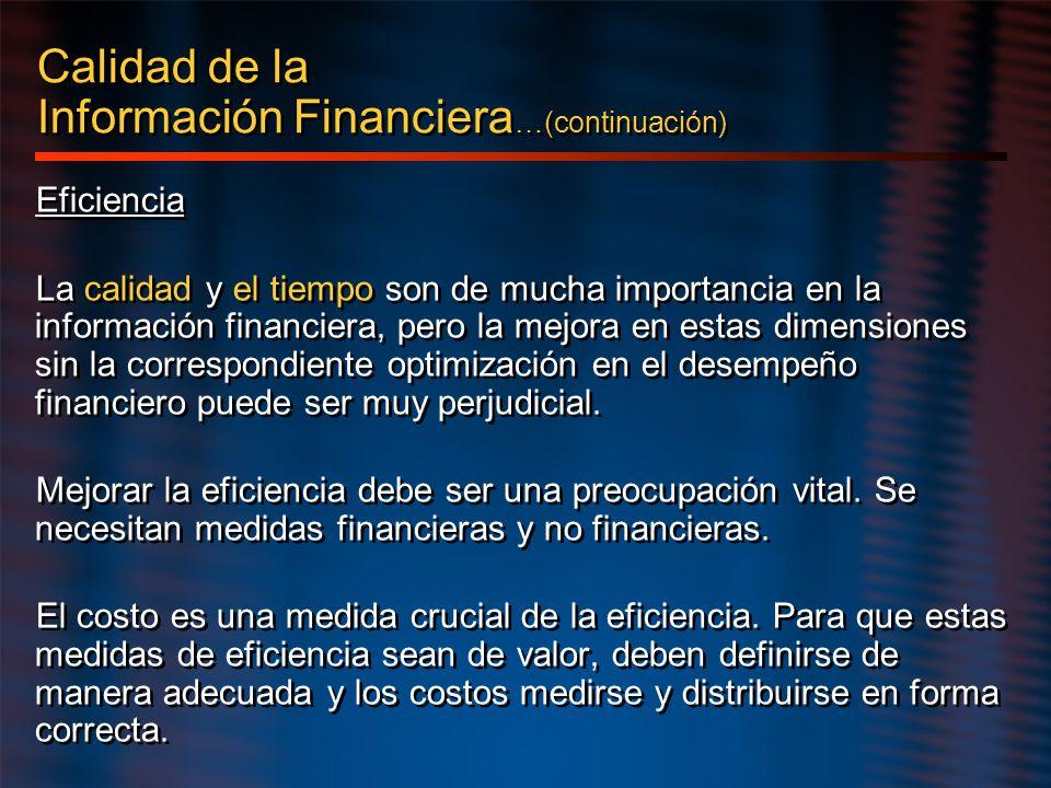 Eficiencia La calidad y el tiempo son de mucha importancia en la información financiera, pero la mejora en estas dimensiones sin la correspondiente op