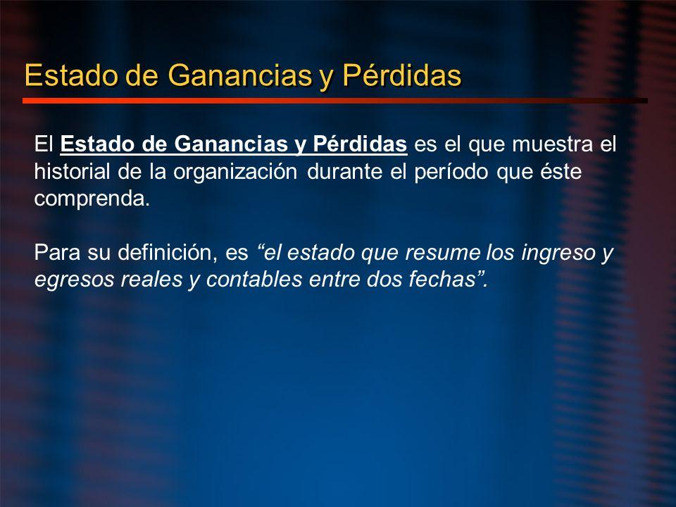 Estado de Ganancias y Pérdidas El Estado de Ganancias y Pérdidas es el que muestra el historial de la organización durante el período que éste compren
