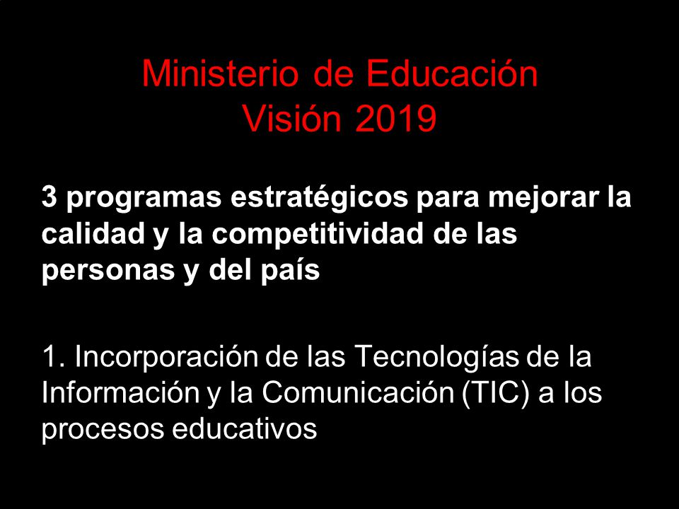 Ministerio de Educación Visión 2019 3 programas estratégicos para mejorar la calidad y la competitividad de las personas y del país 1.