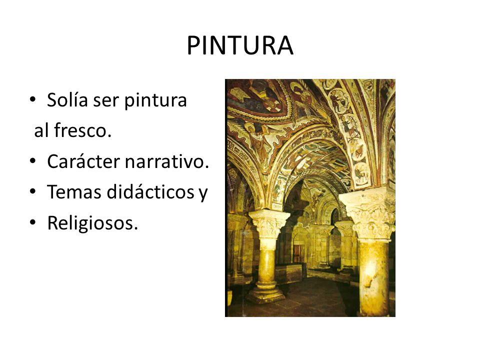 PINTURA Solía ser pintura al fresco. Carácter narrativo. Temas didácticos y Religiosos.