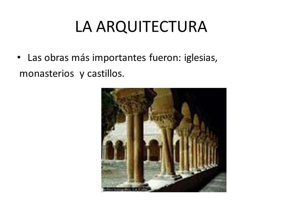 LA ARQUITECTURA Las obras más importantes fueron: iglesias, monasterios y castillos.