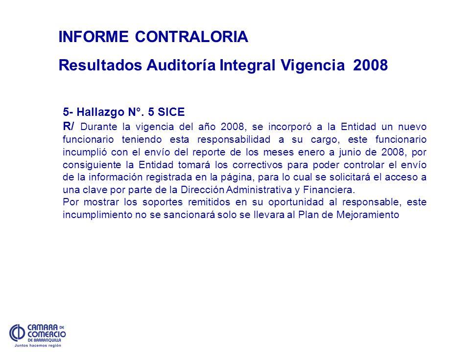 INFORME CONTRALORIA Resultados Auditoría Integral Vigencia 2008 5- Hallazgo N°. 5 SICE R/ Durante la vigencia del año 2008, se incorporó a la Entidad