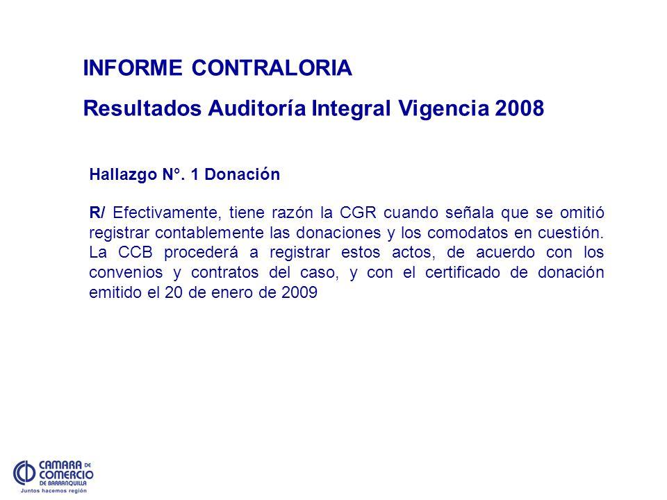 INFORME CONTRALORIA Resultados Auditoría Integral Vigencia 2008 Hallazgo N°. 1 Donación R/ Efectivamente, tiene razón la CGR cuando señala que se omit