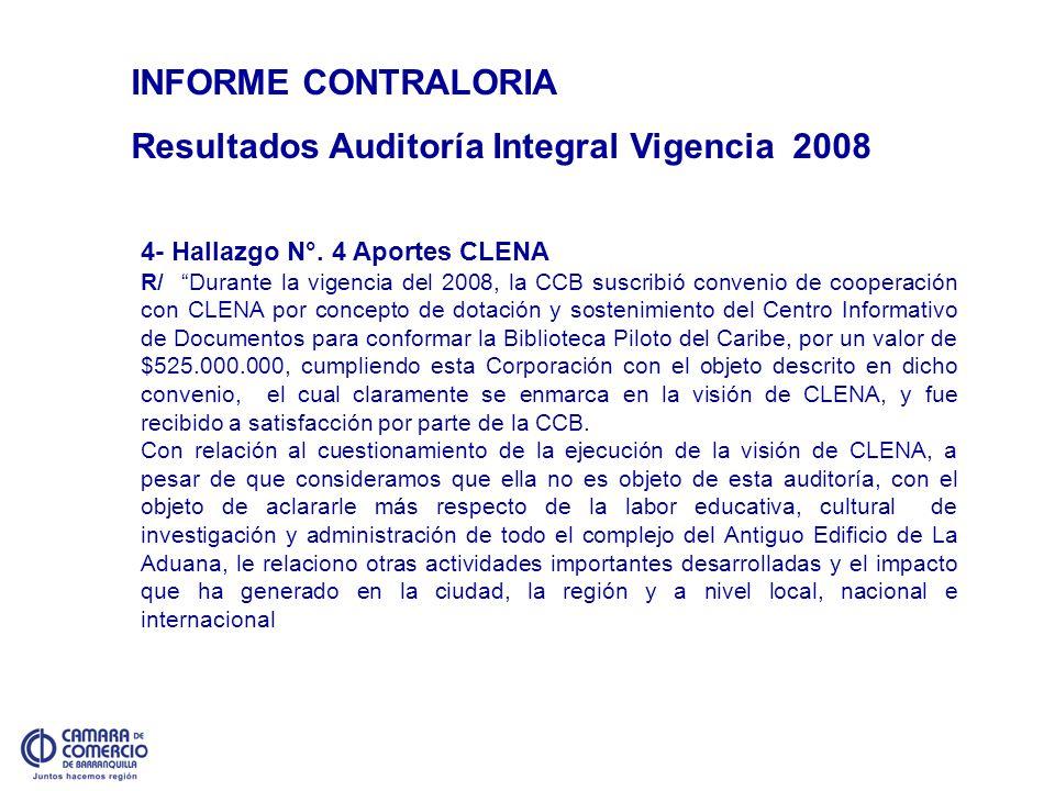 INFORME CONTRALORIA Resultados Auditoría Integral Vigencia 2008 4- Hallazgo N°. 4 Aportes CLENA R/ Durante la vigencia del 2008, la CCB suscribió conv