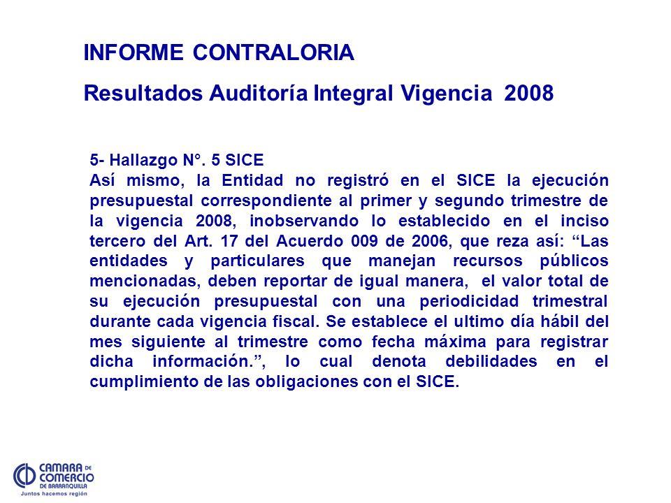 INFORME CONTRALORIA Resultados Auditoría Integral Vigencia 2008 5- Hallazgo N°. 5 SICE Así mismo, la Entidad no registró en el SICE la ejecución presu