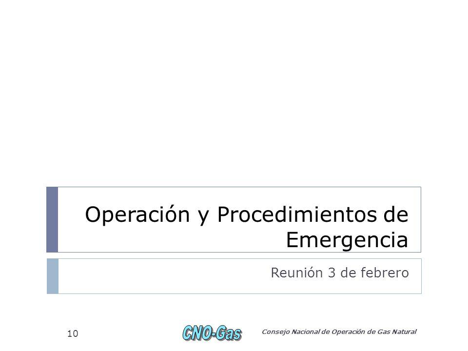 Operación y Procedimientos de Emergencia Reunión 3 de febrero Consejo Nacional de Operación de Gas Natural 10