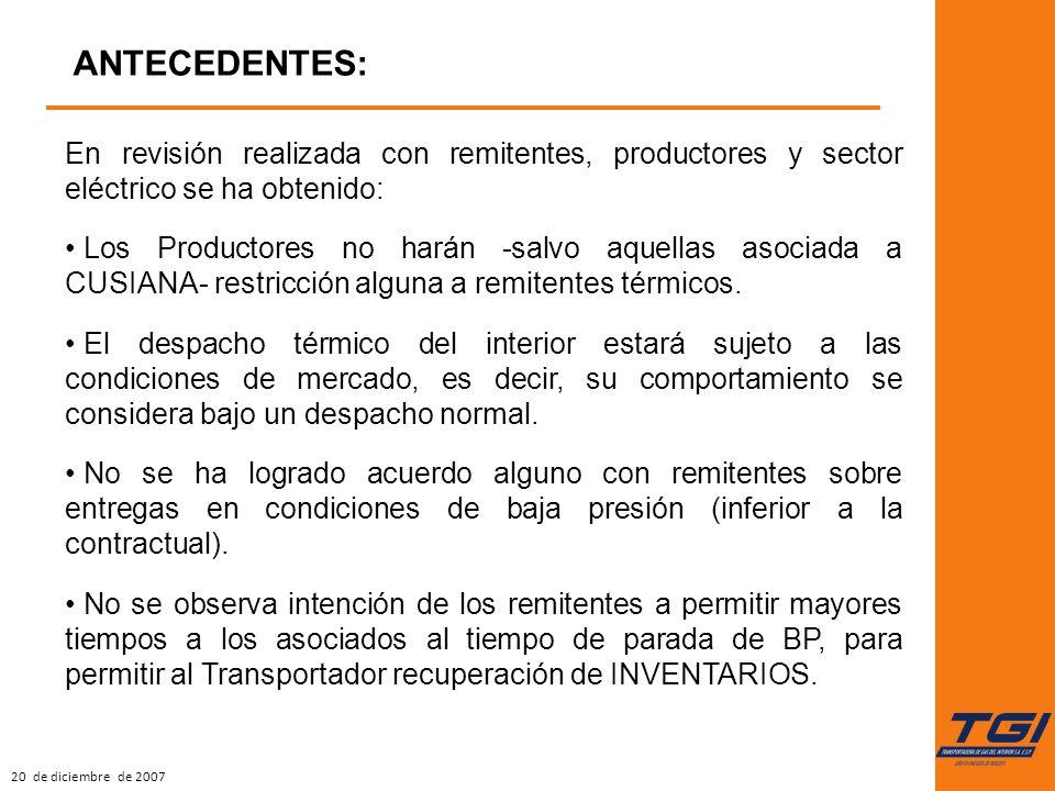 20 de diciembre de 2007 ANTECEDENTES: En revisión realizada con remitentes, productores y sector eléctrico se ha obtenido: Los Productores no harán -salvo aquellas asociada a CUSIANA- restricción alguna a remitentes térmicos.