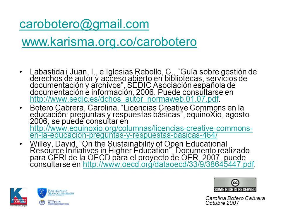 Carolina Botero Cabrera Octubre 2007 Labastida i Juan, I., e Iglesias Rebollo, C., Guía sobre gestión de derechos de autor y acceso abierto en bibliotecas, servicios de documentación y archivos, SEDIC Asociación española de documentación e información, 2006.