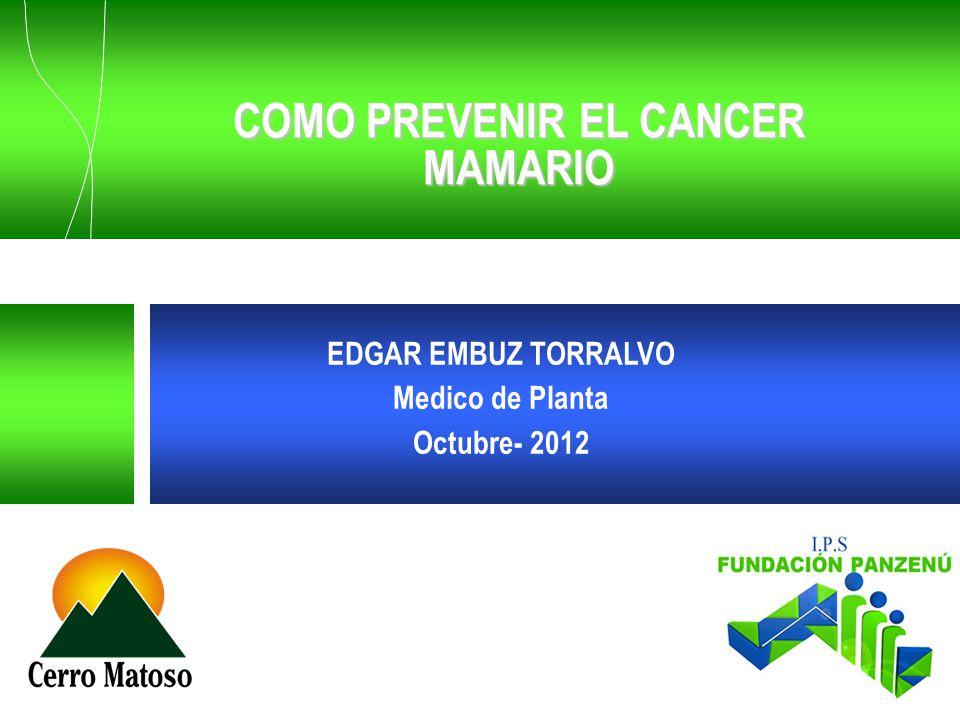 COMO PREVENIR EL CANCER MAMARIO EDGAR EMBUZ TORRALVO Medico de Planta Octubre- 2012