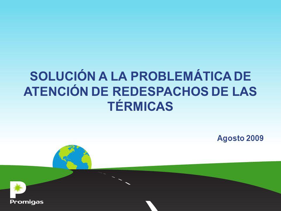 SOLUCIÓN A LA PROBLEMÁTICA DE ATENCIÓN DE REDESPACHOS DE LAS TÉRMICAS Agosto 2009