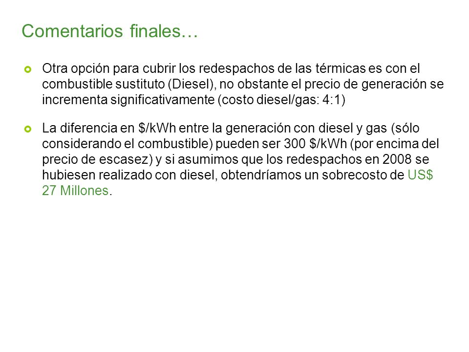 Comentarios finales… Otra opción para cubrir los redespachos de las térmicas es con el combustible sustituto (Diesel), no obstante el precio de genera