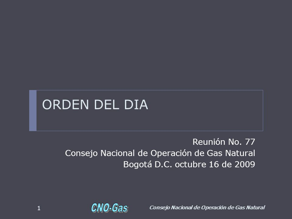 ORDEN DEL DIA Reunión No. 77 Consejo Nacional de Operación de Gas Natural Bogotá D.C.