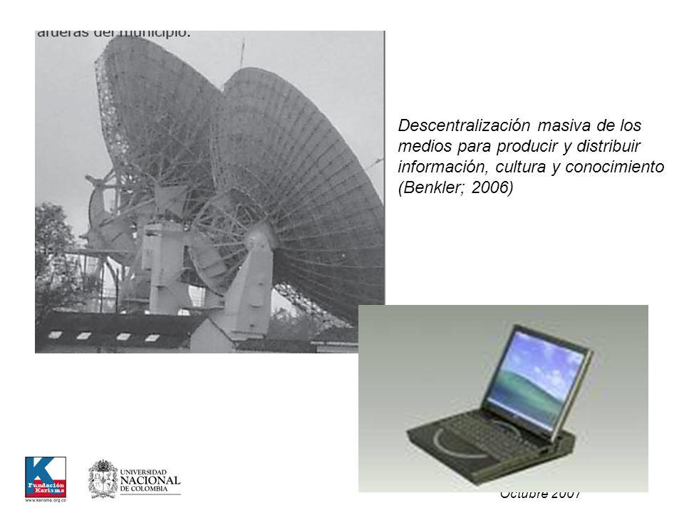 Carolina Botero Cabrera Octubre 2007 Descentralización masiva de los medios para producir y distribuir información, cultura y conocimiento (Benkler; 2