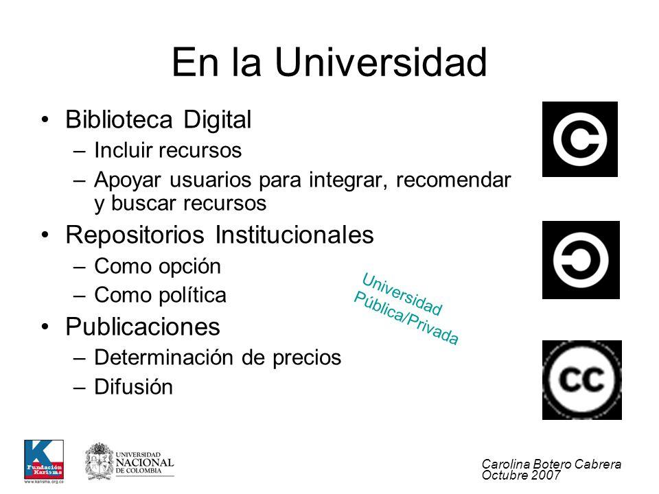 Carolina Botero Cabrera Octubre 2007 En la Universidad Biblioteca Digital –Incluir recursos –Apoyar usuarios para integrar, recomendar y buscar recurs