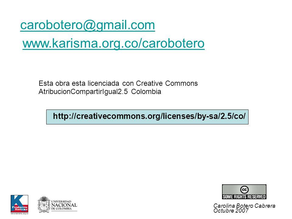 Carolina Botero Cabrera Octubre 2007 Esta obra esta licenciada con Creative Commons AtribucionCompartirIgual2.5 Colombia http://creativecommons.org/li