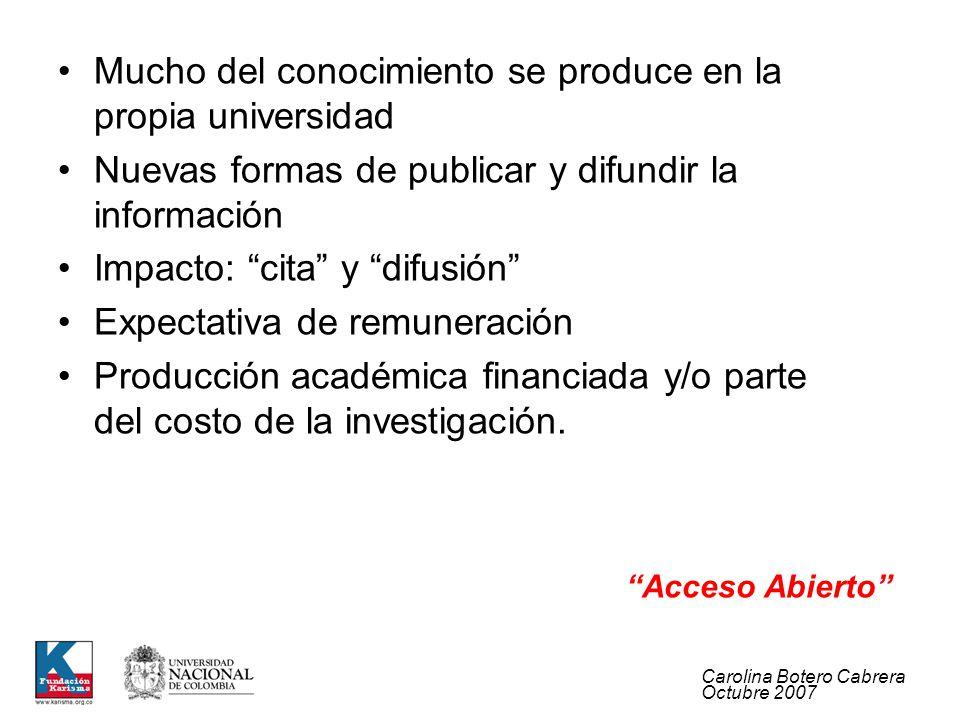 Carolina Botero Cabrera Octubre 2007 Mucho del conocimiento se produce en la propia universidad Nuevas formas de publicar y difundir la información Im