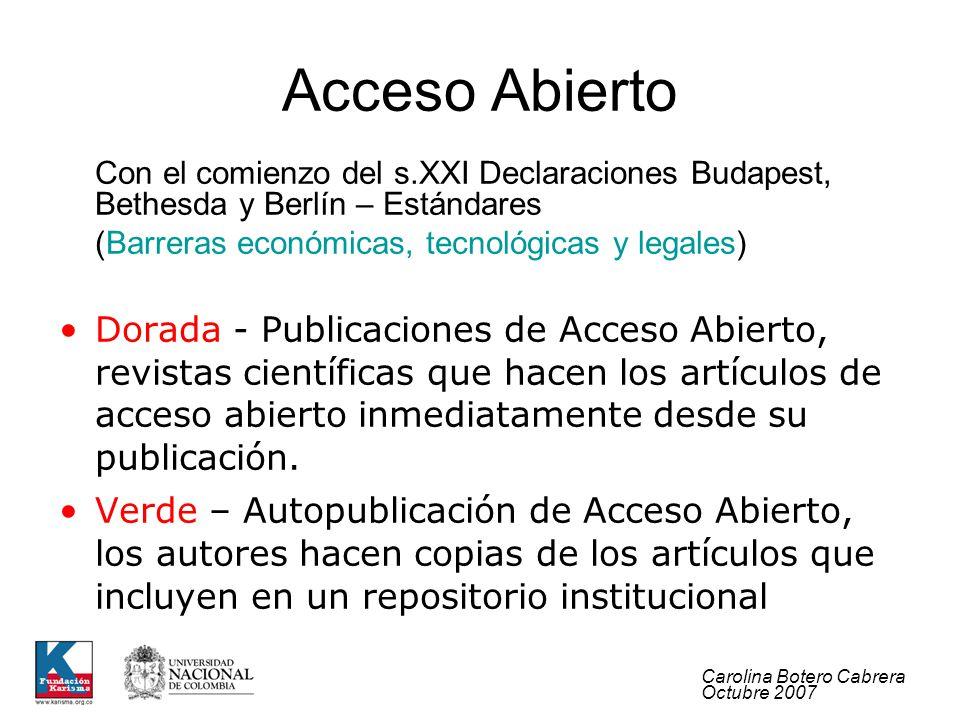 Carolina Botero Cabrera Octubre 2007 Acceso Abierto Con el comienzo del s.XXI Declaraciones Budapest, Bethesda y Berlín – Estándares (Barreras económi