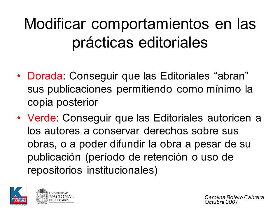 Carolina Botero Cabrera Octubre 2007 Modificar comportamientos en las prácticas editoriales Dorada: Conseguir que las Editoriales abran sus publicacio